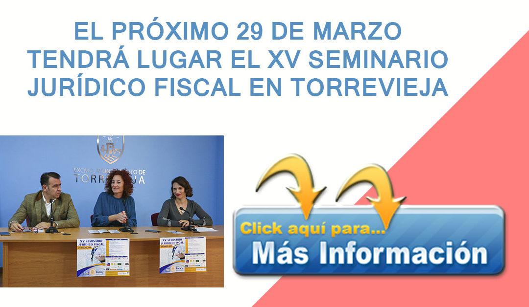 EL PRÓXIMO 29 DE MARZO TENDRÁ LUGAR EL XV SEMINARIO JURÍDICO FISCAL EN TORREVIEJA